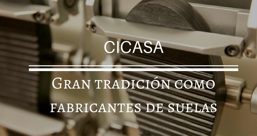 CICASA, gran tradición como fabricantes de suelas en España